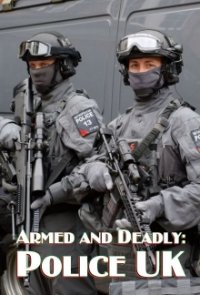 Cover Armed and Deadly: Police UK, Armed and Deadly: Police UK