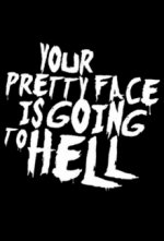 Cover Your Pretty Face Is Going to Hell, Poster Your Pretty Face Is Going to Hell